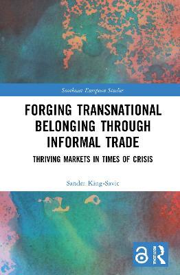 Forging Transnational Belonging through Informal Trade: Thriving Markets in Times of Crisis by Sandra King-Savic