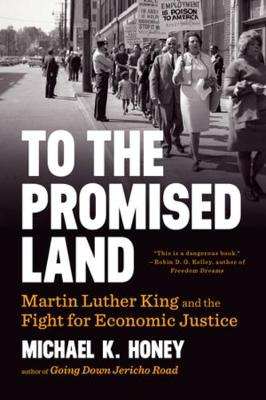 To the Promised Land: Martin Luther King and the Fight for Economic Justice by Michael K. Honey