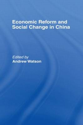 Economic Reform and Social Change in China by Andrew Watson