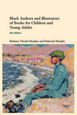 Black Authors and Illustrators of Books for Children and Young Adults by Barbara Thrash Murphy