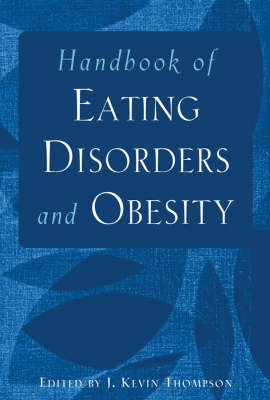 Handbook of Eating Disorders and Obesity by J. Kevin Thompson