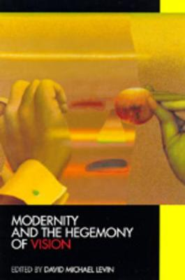 Modernity and the Hegemony of Vision by David Michael Levin