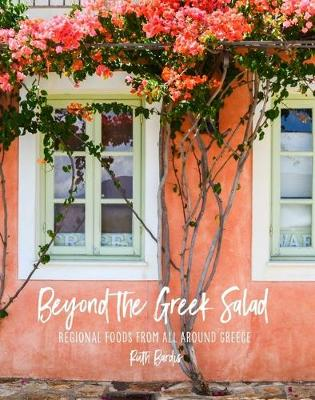 Beyond the Greek Salad: Regional Foods from All Around Greece by Ruth Bardis