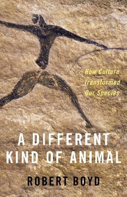 A Different Kind of Animal: How Culture Transformed Our Species by Robert Boyd