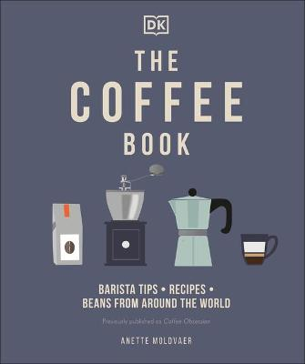 The Coffee Book: Barista tips * recipes * beans from around the world by Anette Moldvaer