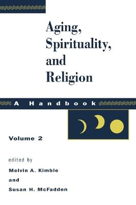 Aging, Spirituality and Religion: a Handbook by Susan H. McFadden