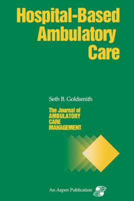 Journal of Ambulatory Care Management: Hospital Based Ambulatory Care by Seth B. Goldsmith