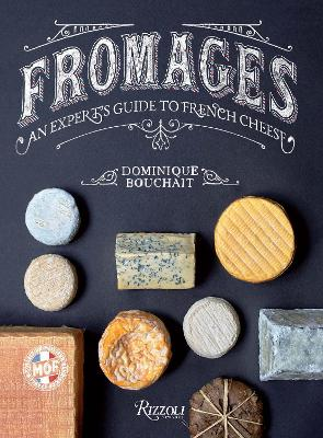 Fromages: A French Master's Guide to the Cheeses of France by Dominique Bouchait