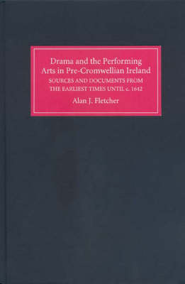 Drama and the Performing Arts in Pre-Cromwellian Ireland by Alan J. Fletcher