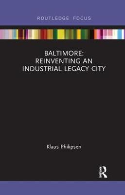 Baltimore: Reinventing an Industrial Legacy City by Klaus Philipsen