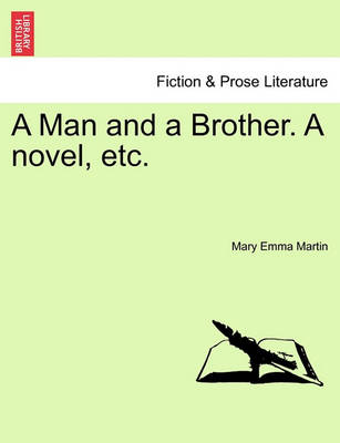A Man and a Brother. a Novel, Etc. by Mary Emma Martin