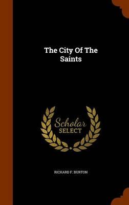 The City of the Saints by Richard F Burton