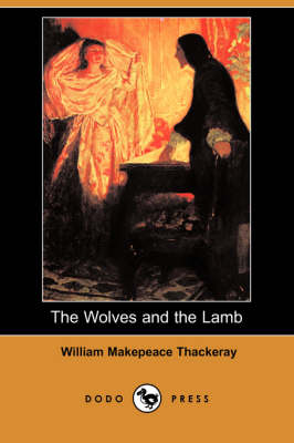 The Wolves and the Lamb (Dodo Press) by William Makepeace Thackeray