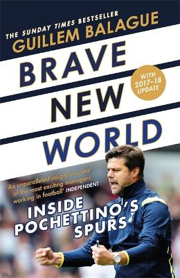 Brave New World: Inside Pochettino's Spurs by Guillem Balague