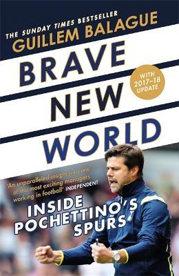 Brave New World: Inside Pochettino's Spurs by Guillem Balague