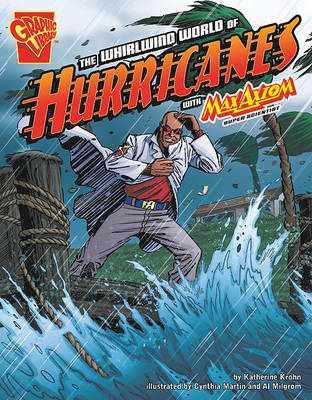 The Whirlwind World of Hurricanes with Max Axiom, Super Scientist by Katherine Krohn