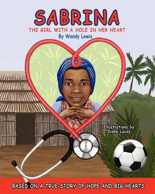 Sabrina the Girl with a Hole in Her Heart by Wendy Lewis
