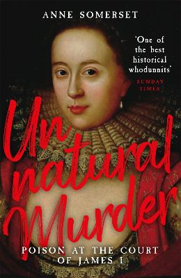 Unnatural Murder: Poison In The Court Of James I by Lady Anne Somerset