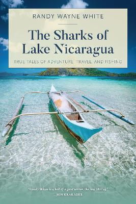 The Sharks of Lake Nicaragua: True Tales of Adventure, Travel, and Fishing by Randy Wayne White