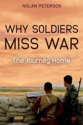Why Soldiers Miss War: Essays on the Journey Home by Nolan Peterson