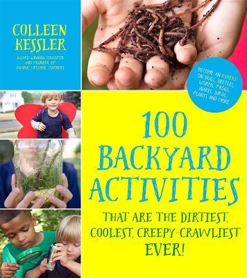 100 Backyard Activities by Colleen Kessler