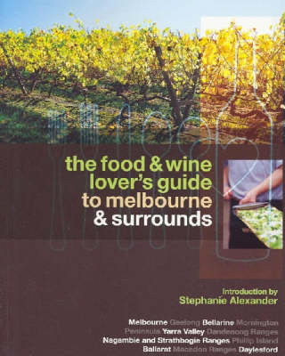 Food & Wine Lover's Gde Melb & Surrounds by Stephanie Alexander