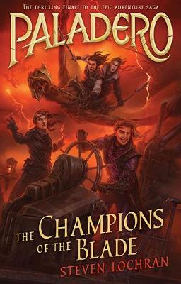 The Champions of the Blade: Paladero Book 4 by Steven Lochran