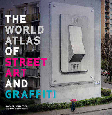 The World Atlas of Street Art and Graffiti by Rafael Schacter