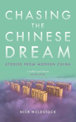 Chasing the Chinese Dream by Nick Holdstock