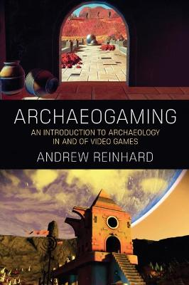Archaeogaming by Andrew Reinhard