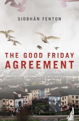 The Good Friday Agreement by Siobhan Fenton