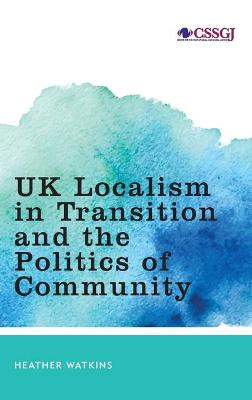 UK Localism in Transition and the Politics of Community book