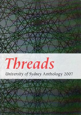 Threads: University of Sydney Anthology 2007 by Elizabeth Webby