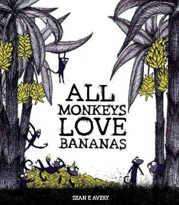 All Monkeys Love Bananas by Sean Avery