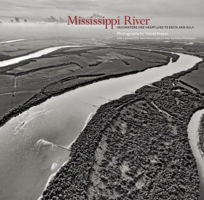 Mississippi River: Headwaters and Heartland to Delta and Gulf by David Freese