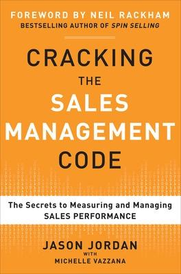 Cracking the Sales Management Code: The Secrets to Measuring and Managing Sales Performance by Jason Jordan
