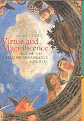 Virtue and Magnificence: Art of the Italian Renaissance Courts, Perspectives Series by Alison Cole