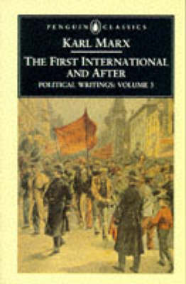 Political Writings: v. 3: First International and After by Karl Marx