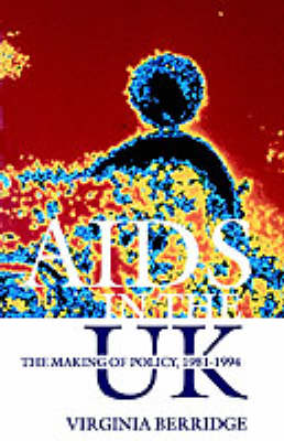 AIDS in the UK: The Making of Policy, 1981-1994 book