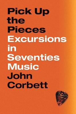 Pick Up the Pieces: Excursions in Seventies Music book