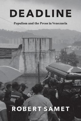 Deadline: Populism and the Press in Venezuela book