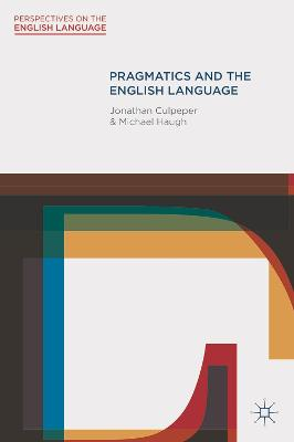 Pragmatics and the English Language by Jonathan Culpeper