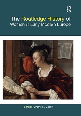 The The Routledge History of Women in Early Modern Europe by Amanda L. Capern