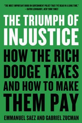 The Triumph of Injustice: How the Rich Dodge Taxes and How to Make Them Pay by Emmanuel Saez