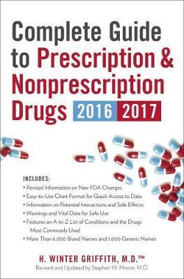 Complete Guide To Prescription & Nonprescription Drugs 2016-2017 by H. Winter Griffith