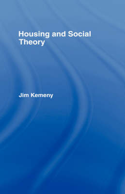 Housing and Social Theory by Jim Kemeny