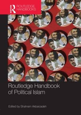 Routledge Handbook of Political Islam by Shahram Akbarzadeh