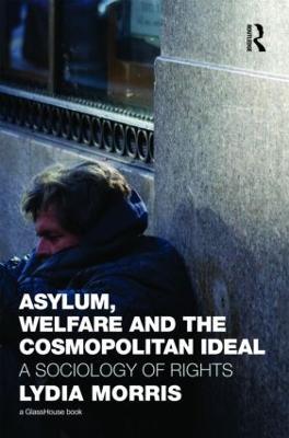 Asylum, Welfare and the Cosmopolitan Ideal by Lydia Morris