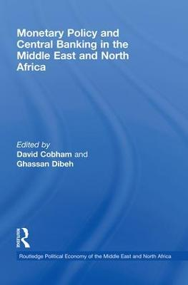 Monetary Policy and Central Banking in the Middle East and North Africa by David Cobham