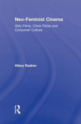 Neo-Feminist Cinema by Hilary Radner
